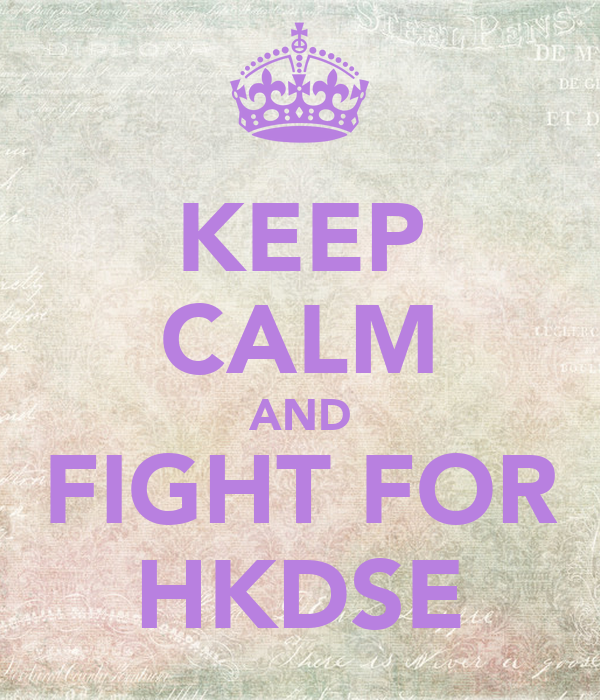 KEEP CALM AND FIGHT FOR HKDSE