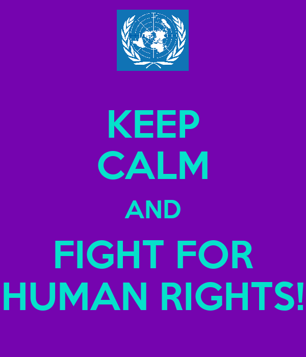 KEEP CALM AND FIGHT FOR HUMAN RIGHTS!