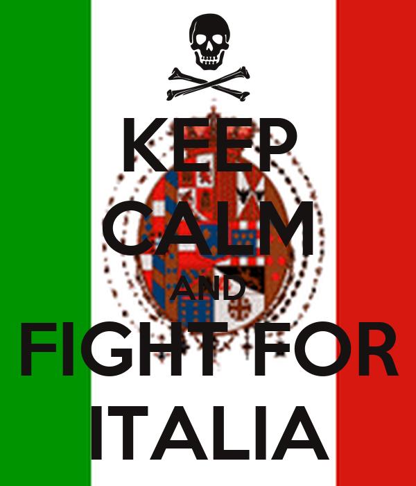KEEP CALM AND FIGHT FOR ITALIA