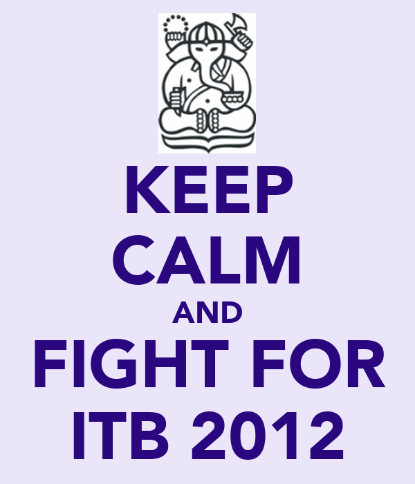 KEEP CALM AND FIGHT FOR ITB 2012