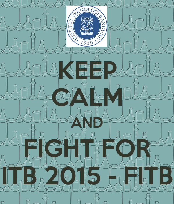 KEEP CALM AND FIGHT FOR ITB 2015 - FITB