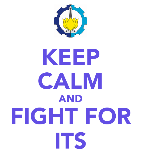 KEEP CALM AND FIGHT FOR ITS