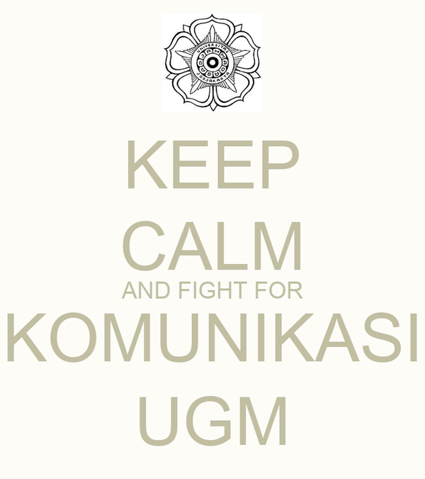 KEEP CALM AND FIGHT FOR KOMUNIKASI UGM