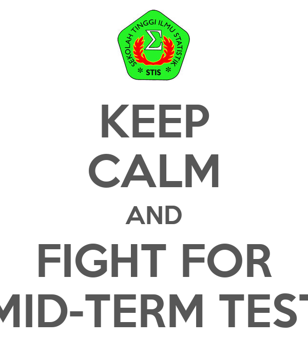 KEEP CALM AND FIGHT FOR MID-TERM TEST