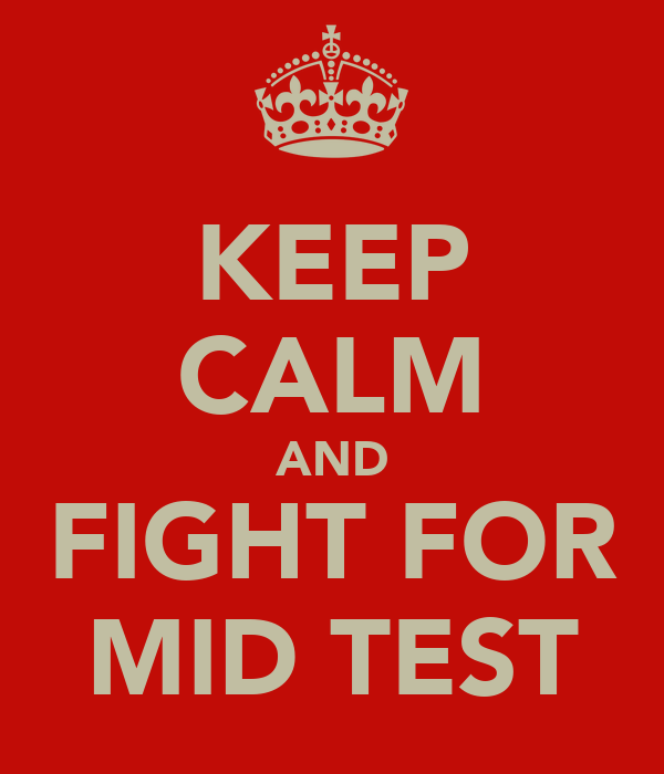KEEP CALM AND FIGHT FOR MID TEST