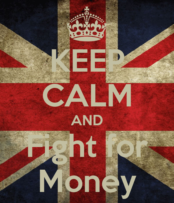 KEEP CALM AND Fight for Money