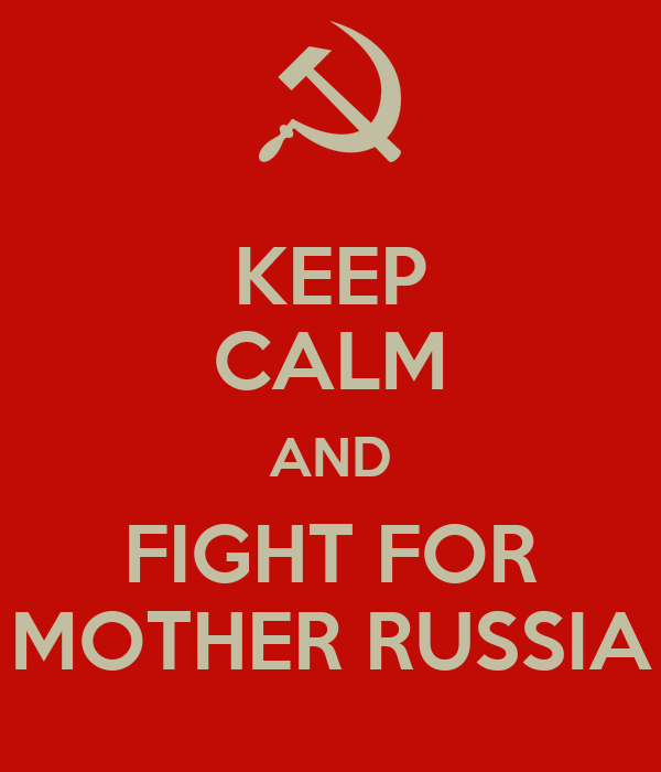 KEEP CALM AND FIGHT FOR MOTHER RUSSIA