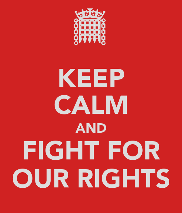KEEP CALM AND FIGHT FOR OUR RIGHTS