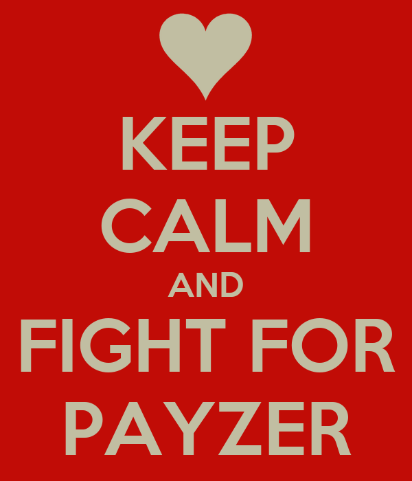 KEEP CALM AND FIGHT FOR PAYZER
