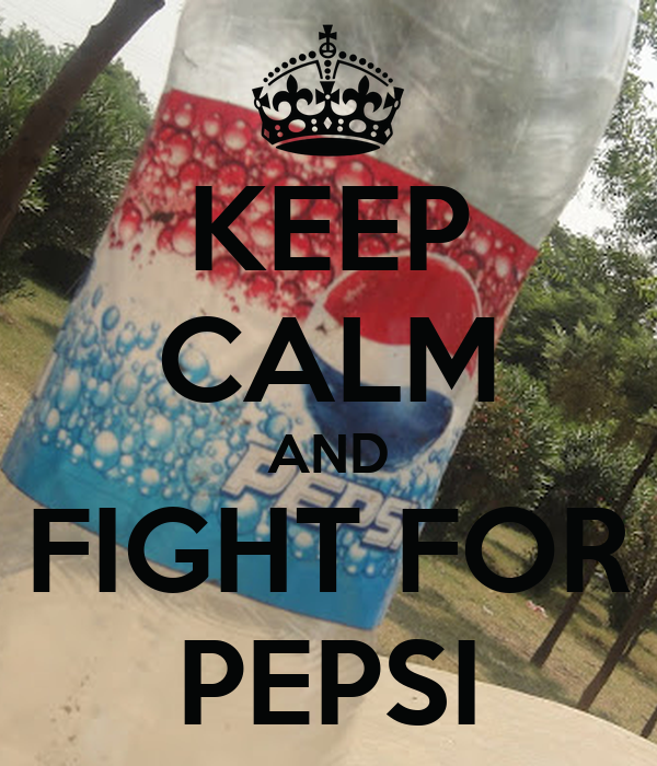 KEEP CALM AND FIGHT FOR PEPSI
