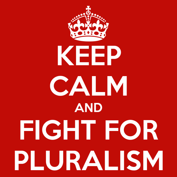 KEEP CALM AND FIGHT FOR PLURALISM