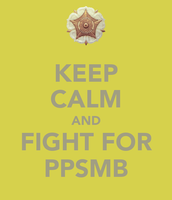 KEEP CALM AND FIGHT FOR PPSMB