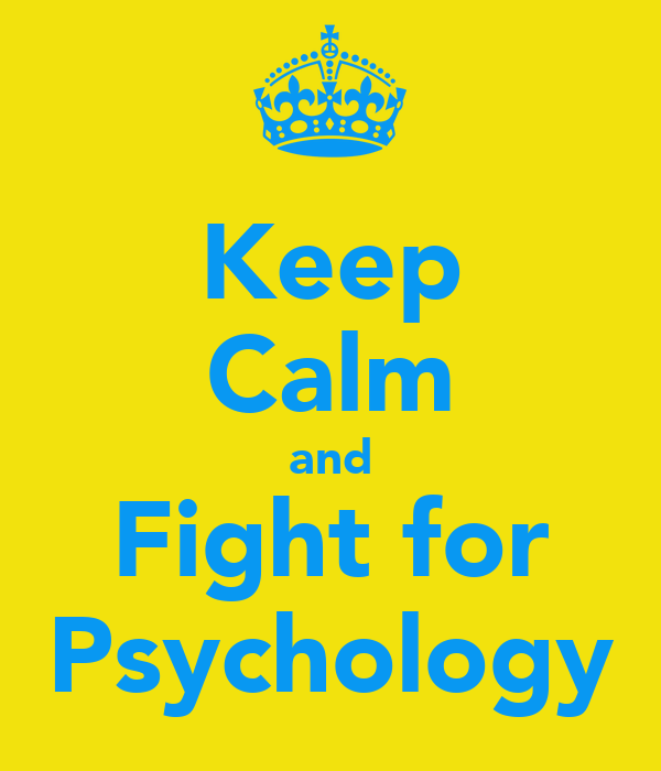 Keep Calm and Fight for Psychology