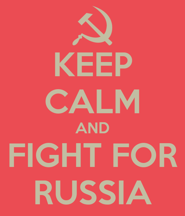 KEEP CALM AND FIGHT FOR RUSSIA
