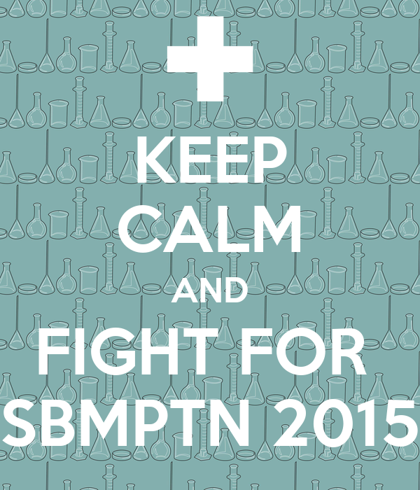 KEEP CALM AND FIGHT FOR  SBMPTN 2015