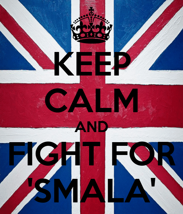 KEEP CALM AND FIGHT FOR 'SMALA'