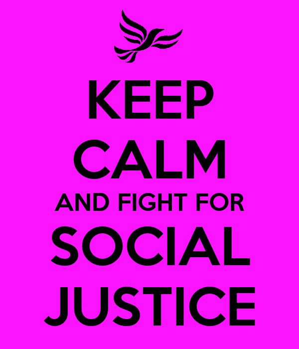 KEEP CALM AND FIGHT FOR SOCIAL JUSTICE