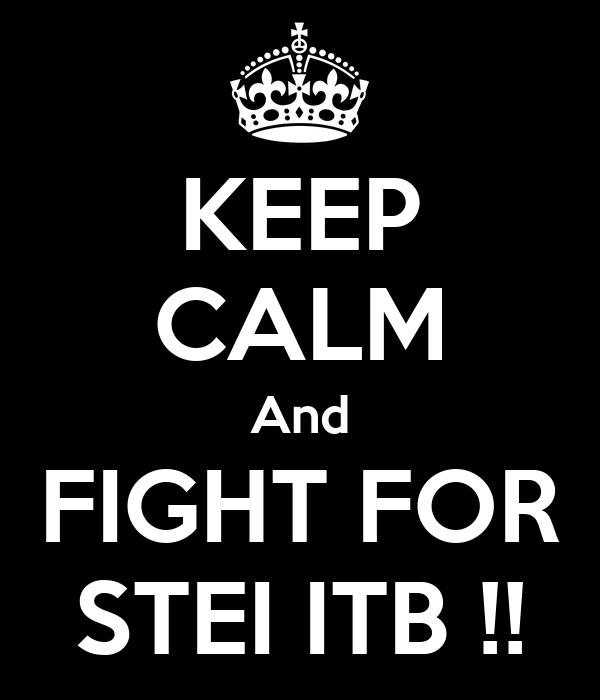 KEEP CALM And FIGHT FOR STEI ITB !!