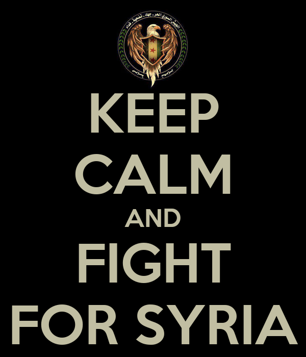 KEEP CALM AND FIGHT FOR SYRIA