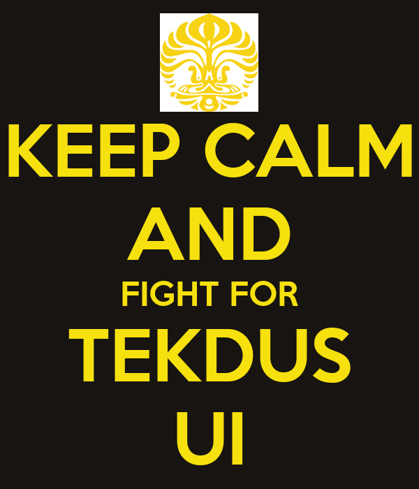 KEEP CALM AND FIGHT FOR TEKDUS UI