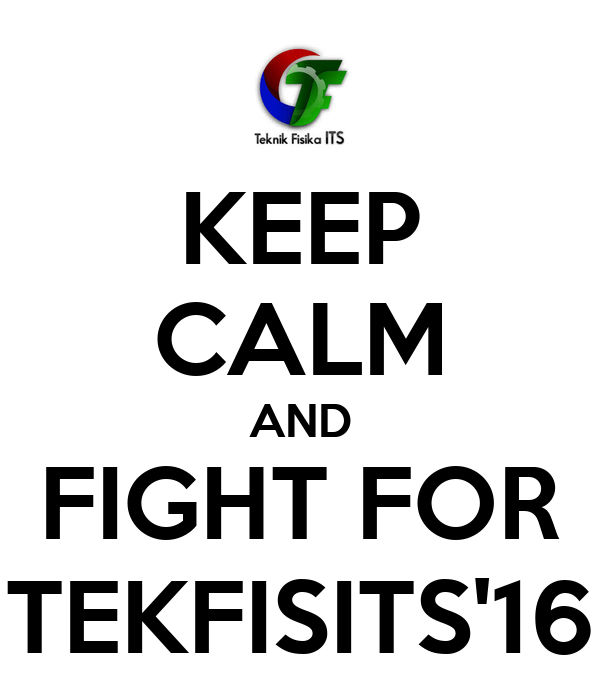 KEEP CALM AND FIGHT FOR TEKFISITS'16