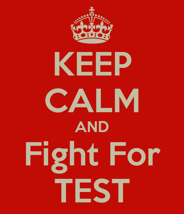 KEEP CALM AND Fight For TEST