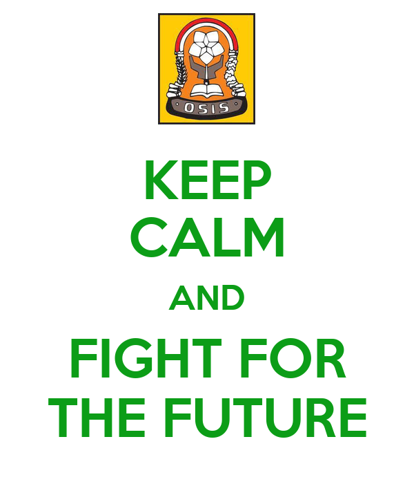 KEEP CALM AND FIGHT FOR THE FUTURE