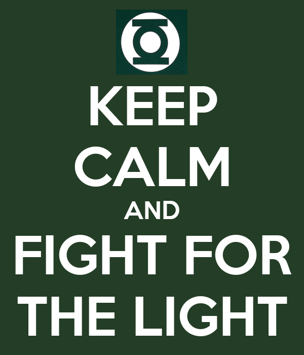 KEEP CALM AND FIGHT FOR THE LIGHT