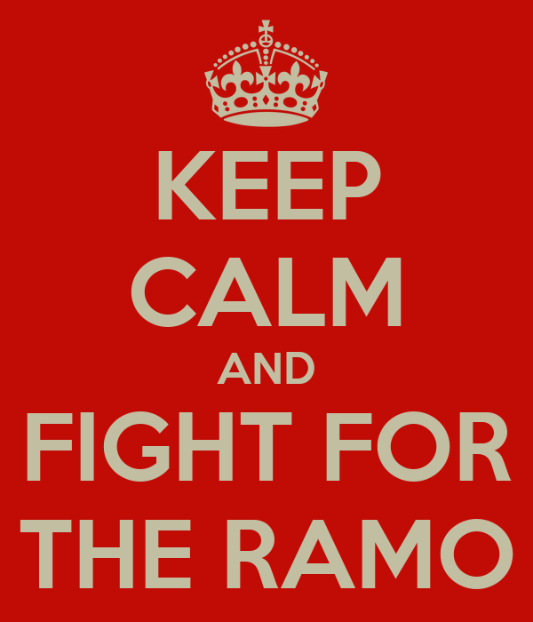 KEEP CALM AND FIGHT FOR THE RAMO