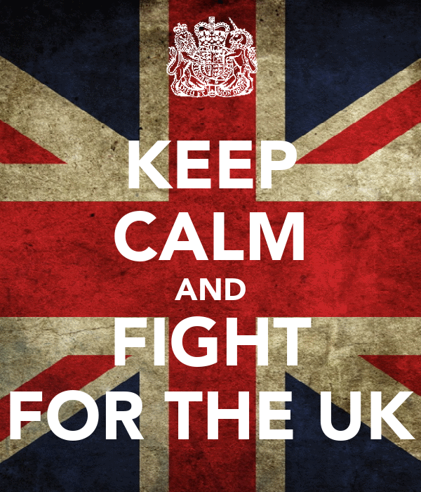 KEEP CALM AND FIGHT FOR THE UK