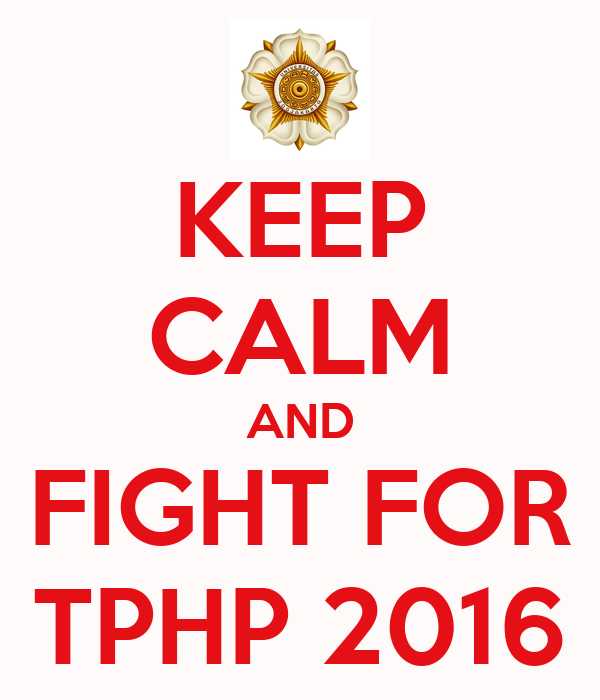 KEEP CALM AND FIGHT FOR TPHP 2016