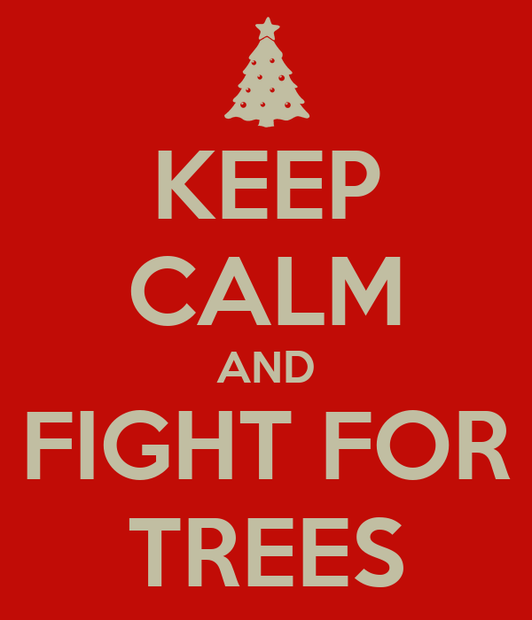 KEEP CALM AND FIGHT FOR TREES