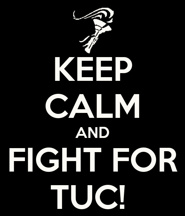 KEEP CALM AND FIGHT FOR TUC!