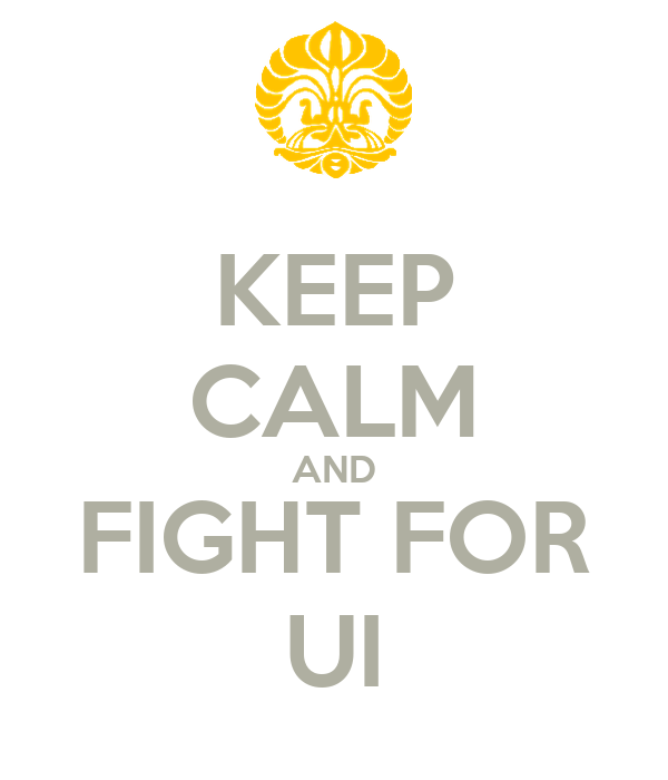 KEEP CALM AND FIGHT FOR UI