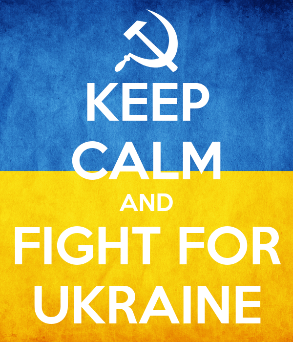 KEEP CALM AND FIGHT FOR UKRAINE