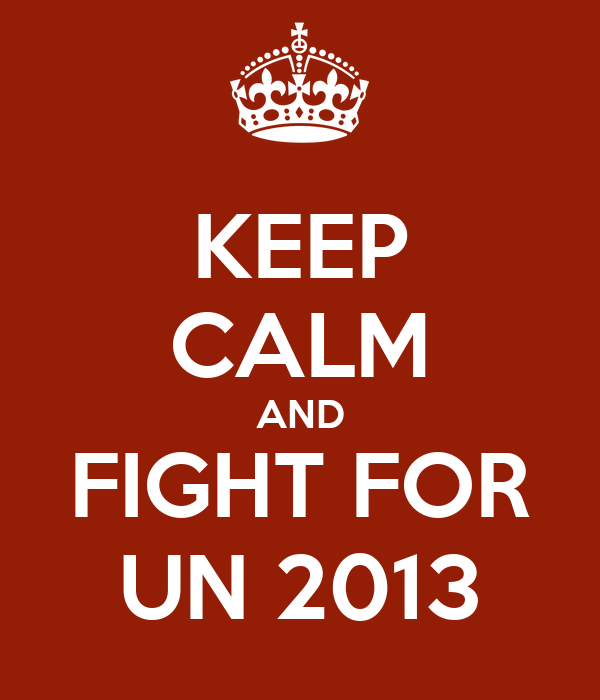 KEEP CALM AND FIGHT FOR UN 2013