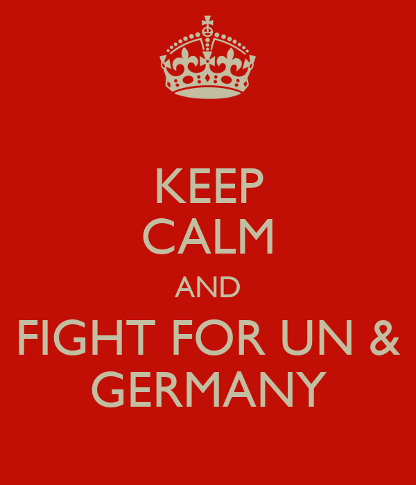 KEEP CALM AND FIGHT FOR UN & GERMANY