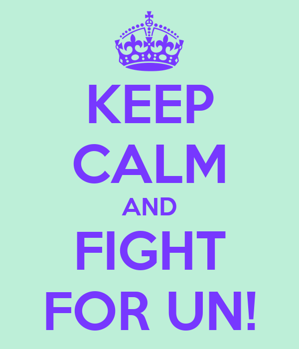 KEEP CALM AND FIGHT FOR UN!