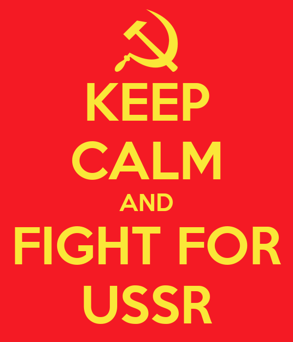 KEEP CALM AND FIGHT FOR USSR