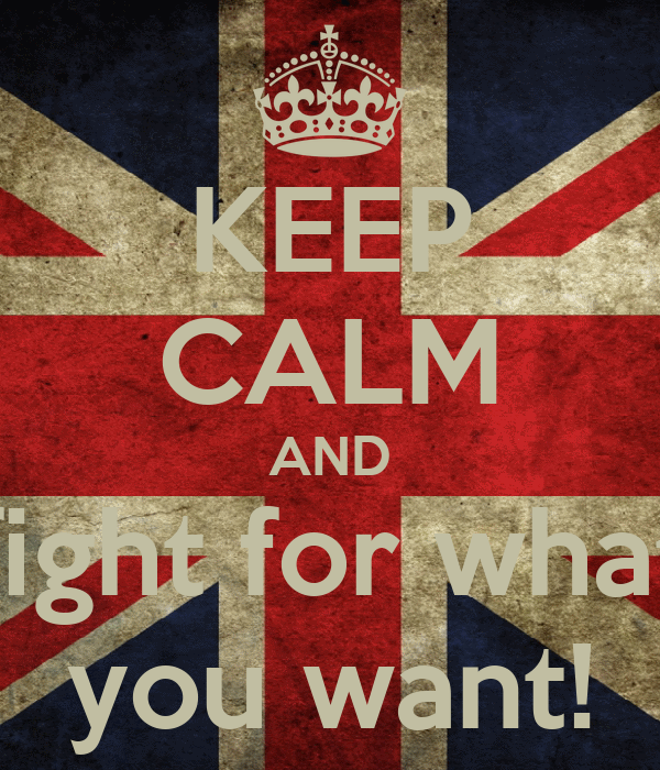 KEEP CALM AND fight for what you want!