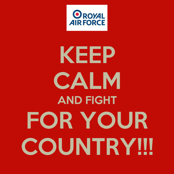 KEEP CALM AND FIGHT FOR YOUR COUNTRY!!!