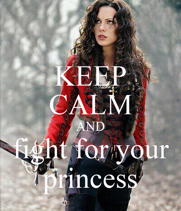KEEP CALM AND fight for your princess
