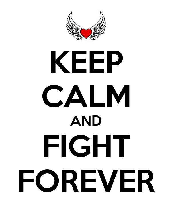 KEEP CALM AND FIGHT FOREVER