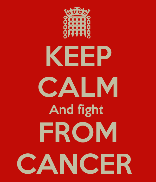 KEEP CALM And fight  FROM CANCER