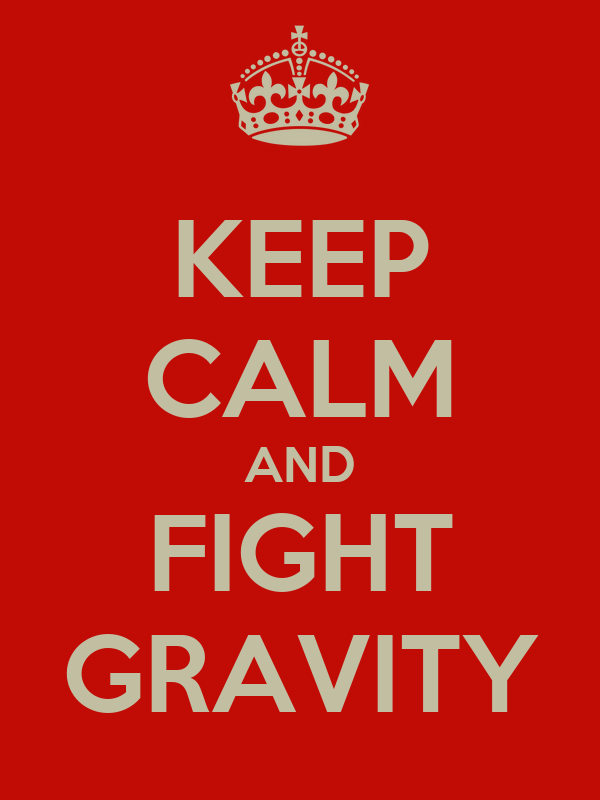 KEEP CALM AND FIGHT GRAVITY