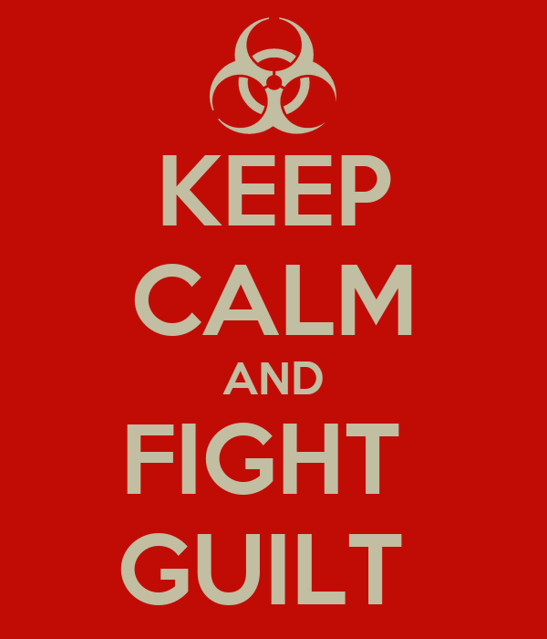 KEEP CALM AND FIGHT  GUILT