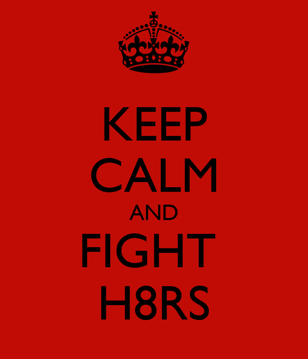 KEEP CALM AND FIGHT  H8RS