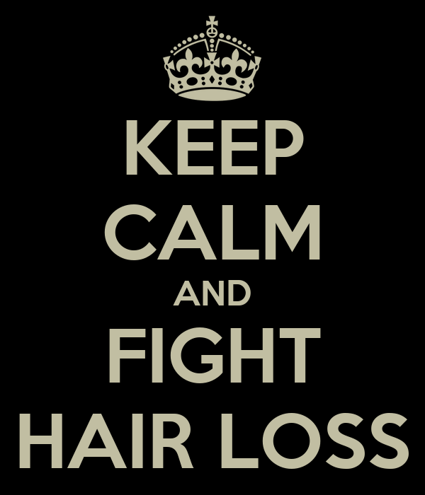 KEEP CALM AND FIGHT HAIR LOSS