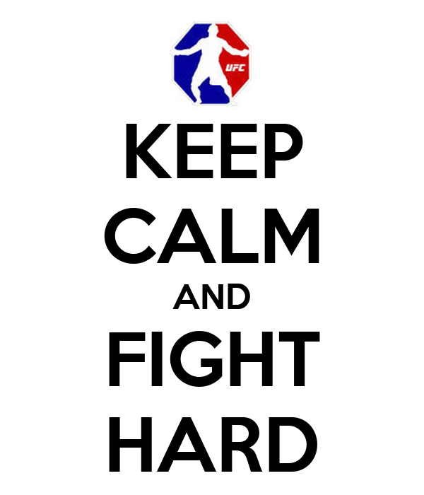 KEEP CALM AND FIGHT HARD