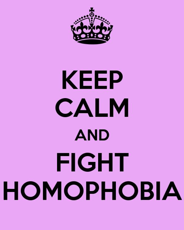 KEEP CALM AND FIGHT HOMOPHOBIA